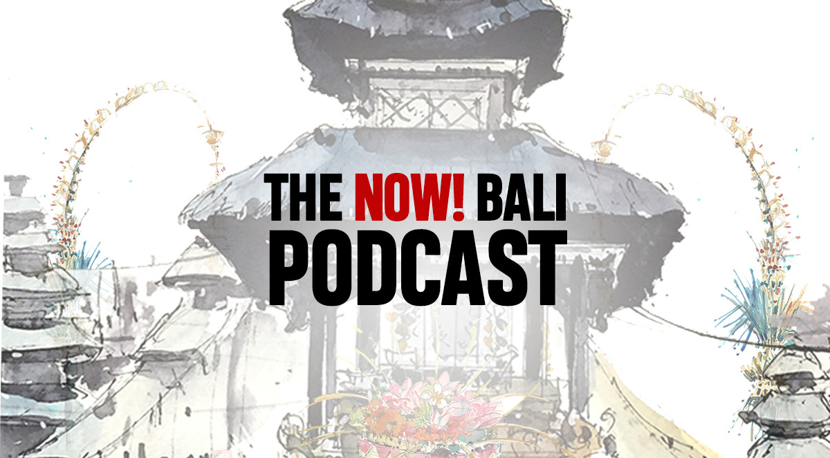 The NOW! Bali Podcast – Episode List